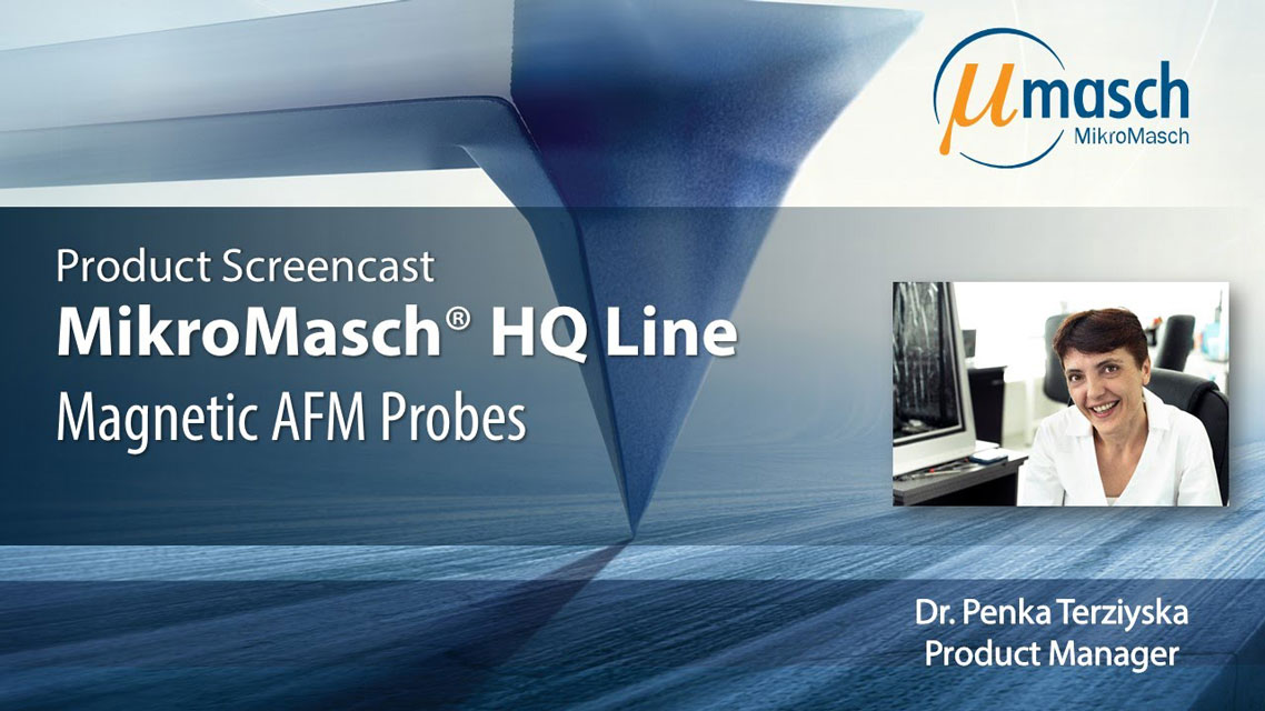 <h3>MikroMasch HQ Line Product Screencast on Magnetic AFM Probes</h3> Presented by Dr. Penka Terziyska <br />Product Manager