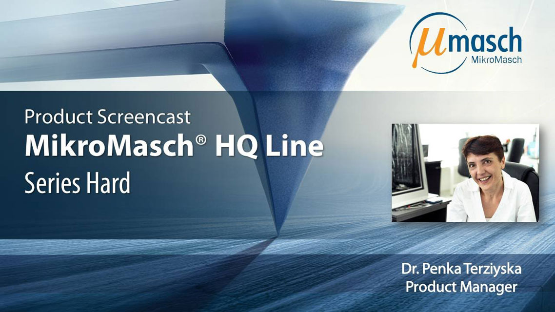 <h3>MikroMasch HQ Line Product Screencast on Series Hard <br /></h3> Presented by Dr. Penka Terziyska <br />Product Manager