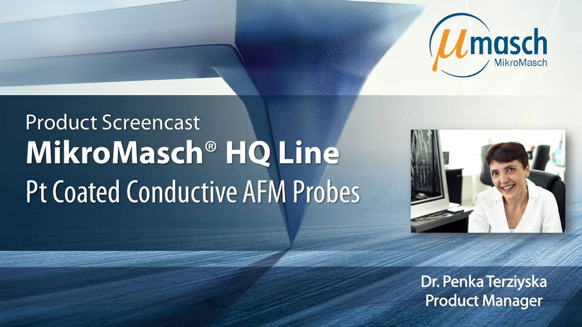 <h3>MikroMasch HQ Line Product Screencast on Platinum Coated Conductive AFM Probes</h3> Presented by Dr. Penka Terziyska <br />Product Manager